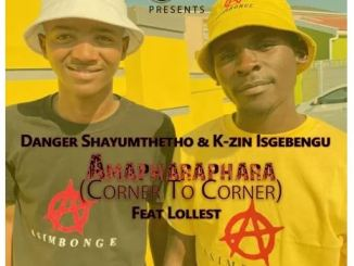 Danger Shayumthetho & K-zin – Amapharaphara (Corner To Corner) Ft. Lollest