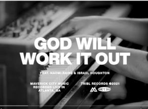 Maverick City Music - GOD Will Work It Out Ft. Naomi Raine & Israel Houghton Download Mp3