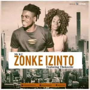 Mr K2 – Zonke Izinto Ft. Thokozile (Original Mix)