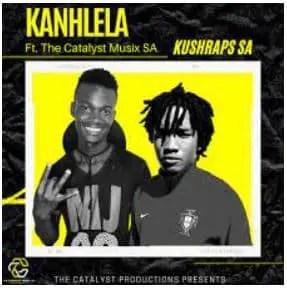 KushRaps SA – Kanhlela Ft. The Catalyst Musix SA