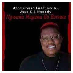 Mkoma Saan – Ngwana Magana Go Botswa Ft. Davies, Jose K & Mopedy