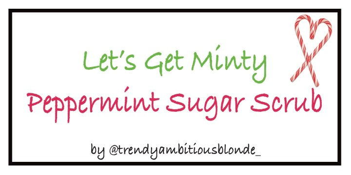 Let's Get Minty: Holiday Peppermint Sugar Scrub