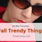 Fall Trendy Things