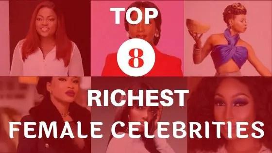 Top 8 Richest Female Celebrities In Nigeria 2
