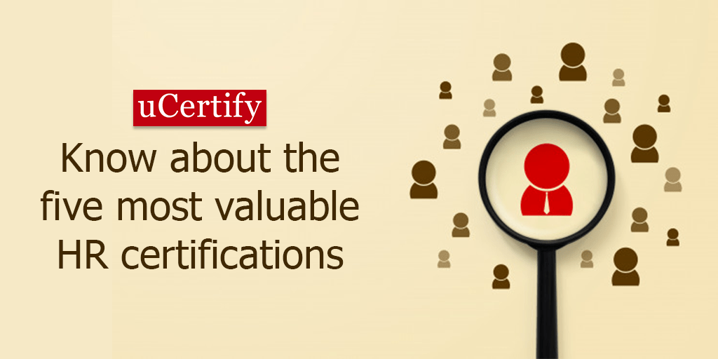 Know about the 5 most valuable HR certifications