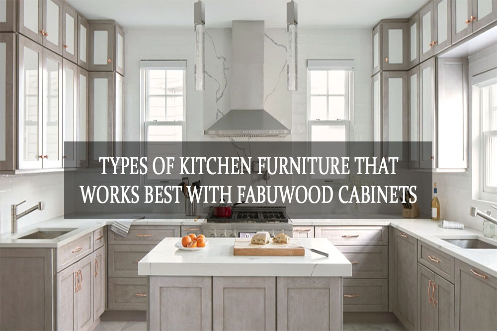 Types of Kitchen Furniture that Works Best with Fabuwood Cabinets