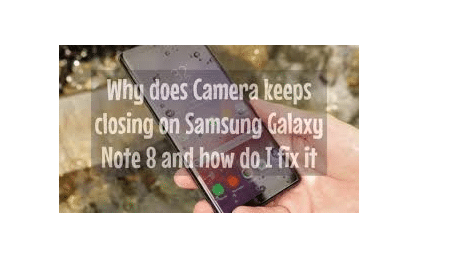 Why does Camera keeps closing on Samsung Galaxy Note 8 and how do I fix it?