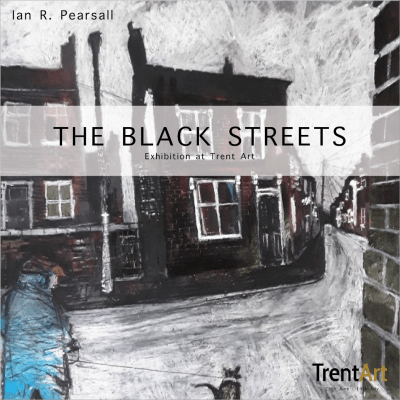 Ian R Pearsall - The Black Streets (Trent Art Exhibition)