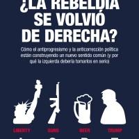 """""""¿La rebeldía de volvió de derecha?"""", de Pablo Stefanoni"""