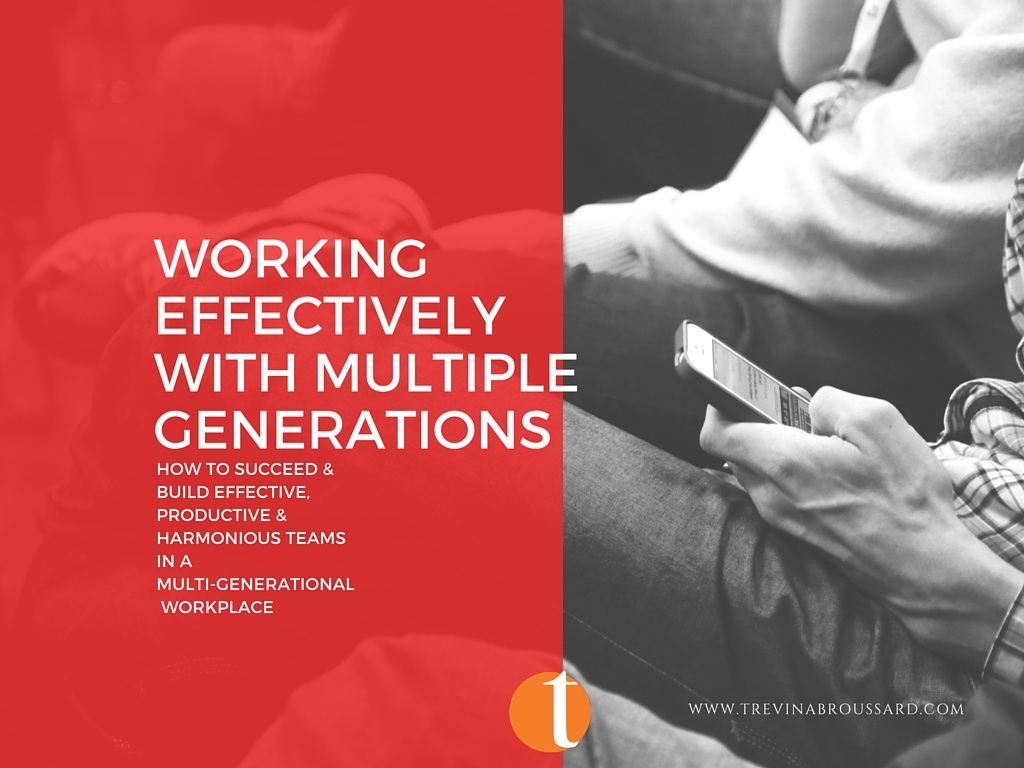 HOW TO SUCCEED & BUILD EFFECTIVE,  PRODUCTIVE  & HARMONIOUS TEAMS WITHIN A  MULTI-GENERATIONAL WORKPLACE