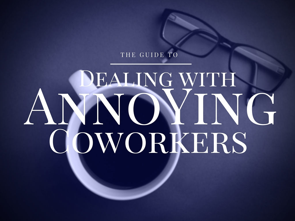 Dealing With Annoying Coworkers