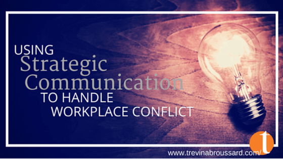 Using Strategic Communication to Handle Workplace Conflict