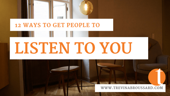 12 Ways To Get People To Listen To You