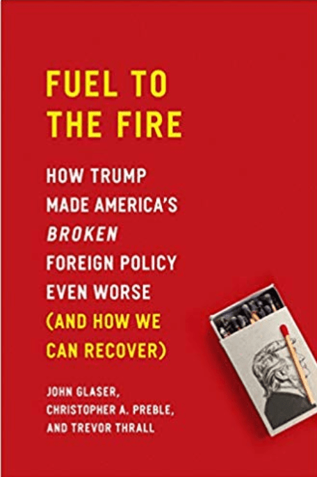 The cover of my new book, Fuel to the Fire: How Trump Made America's Broken Foreign Policy Even Worse (And How We Can Recover)