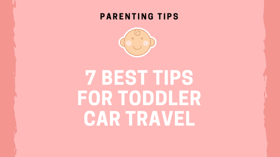 7 Best Tips for Toddler Car Travel