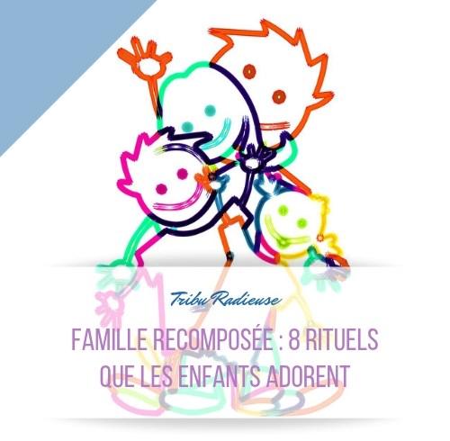 famille recomposée 8 rituels que les enfants adorent