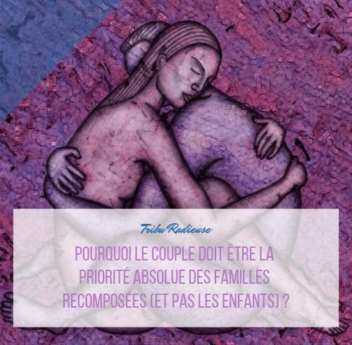 pourquoi le couple doit être la priorité absolue des familles recomposées