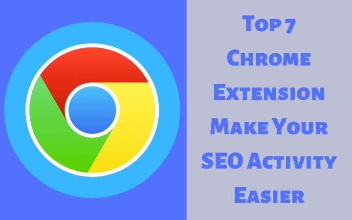 Top 7 Chrome Extension Make Your SEO Activity Easier