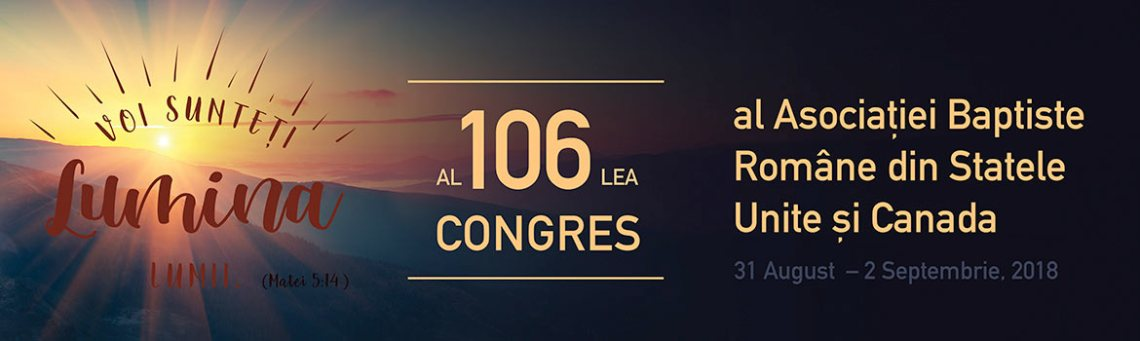 Al 106-lea Congres al Bisericilor Baptiste Române din SUA și Canada – 31 august – 2 septembrie 2018