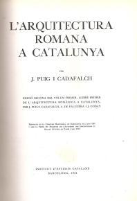 """""""L'arquitectura romana a Catalunya"""" de J. Puig i Cadafalch, publicada per l'Institut d'Estudis Catalans el 1934. Segona edició augmentada i actualitzada del volum primer de """"L'arquitectura romànica a Catalunya"""". Síntesi d'arqueologia romana de llarga vigència"""