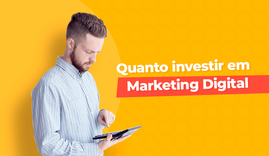 Quanto investir em marketing digital?