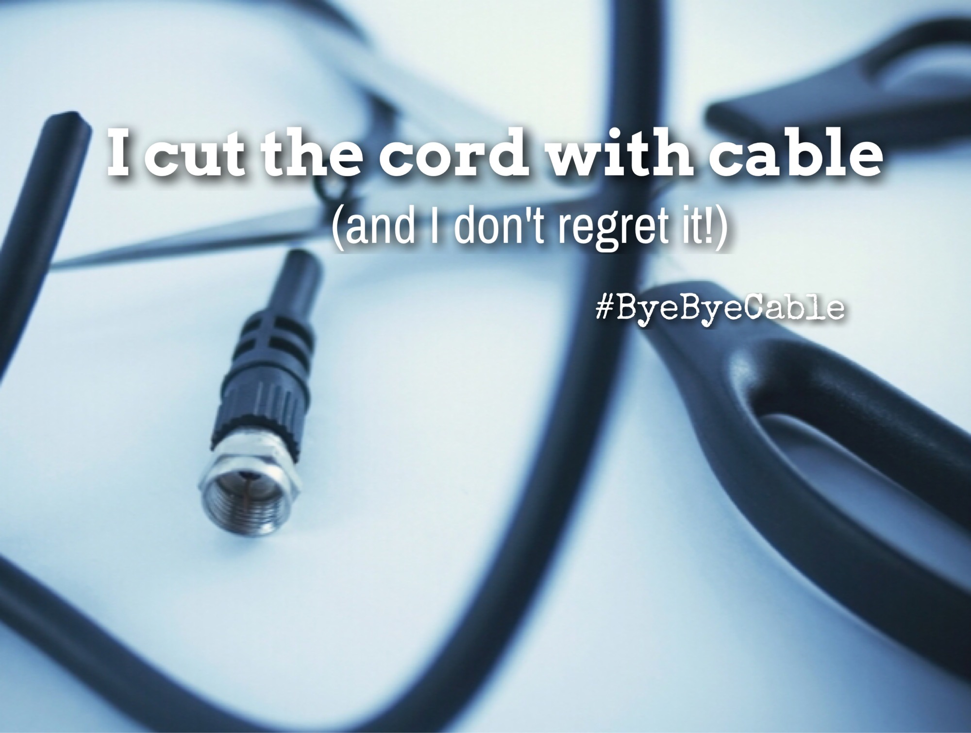 I Cut The Cord With Cable (And I don't regret it) !