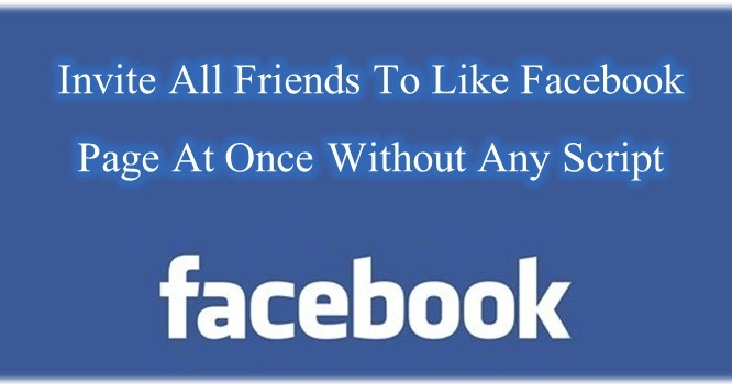 Invite All Friends To Like Facebook Page ...