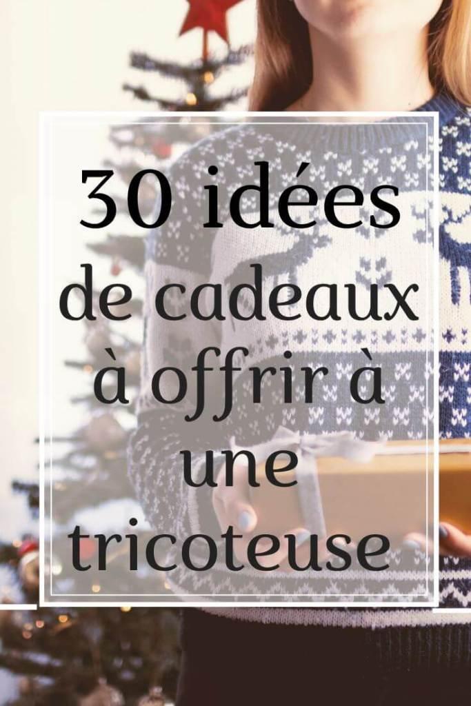 30 idées de cadeaux à offrir à une tricoteuse à Noël, anniversaire