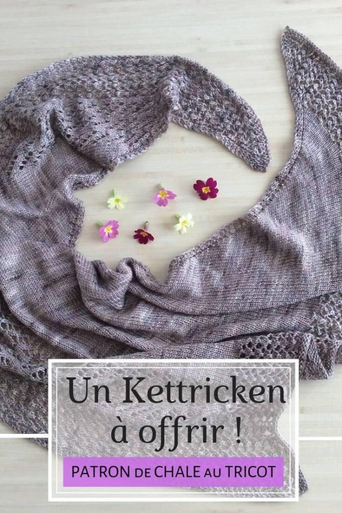 Un châle Kettricken à offrir - patron de tricot