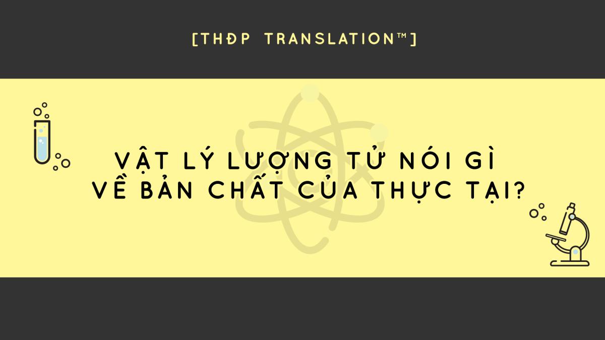 [THĐP Translation™] Vật Lý Lượng Tử Nói Gì Về Bản Chất Của Thực Tại?