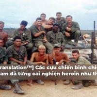 [THĐP Translation™] Các cựu chiến binh chiến tranh Việt Nam đã từng cai nghiện Heroin như thế nào