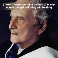 [THĐP Translation™] 15 bài học từ Manly P.Hall (tác giả nổi tiếng về tâm linh)