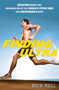 Finding Ultra Rejecting Middle Age, Becoming One of the World's Fittest Men, and Discovering Myself Review