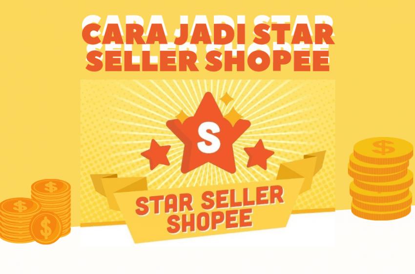 Kriteria dan Cara Jadi Star Seller Shopee Lengkap