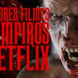 10 Melhores Filmes de Vampiros da Netflix