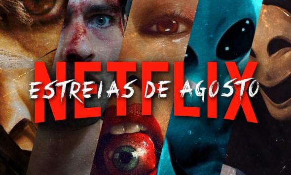 Estreias de Agosto na Netflix - Filmes, Séries, Documentários e Animes