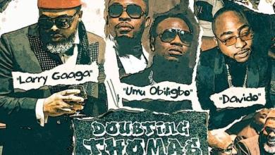 [Music + Video] Larry Gaaga x Davido x Umu Obiligbo – Doubting Thomas