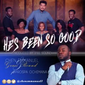 He's Been So Good – Chen Emmanuel Ft. Prospa Ochimana (Mp3 & Lyrics)