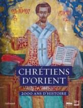Chrétiens d'Orient - 2000 ans d'histoire