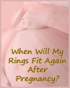 When Will My Rings Fit Again After Pregnancy?