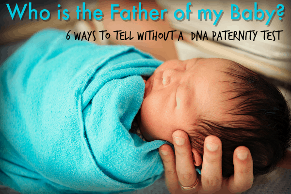 Who is the father of my baby?   Withou a Paternity DNA test
