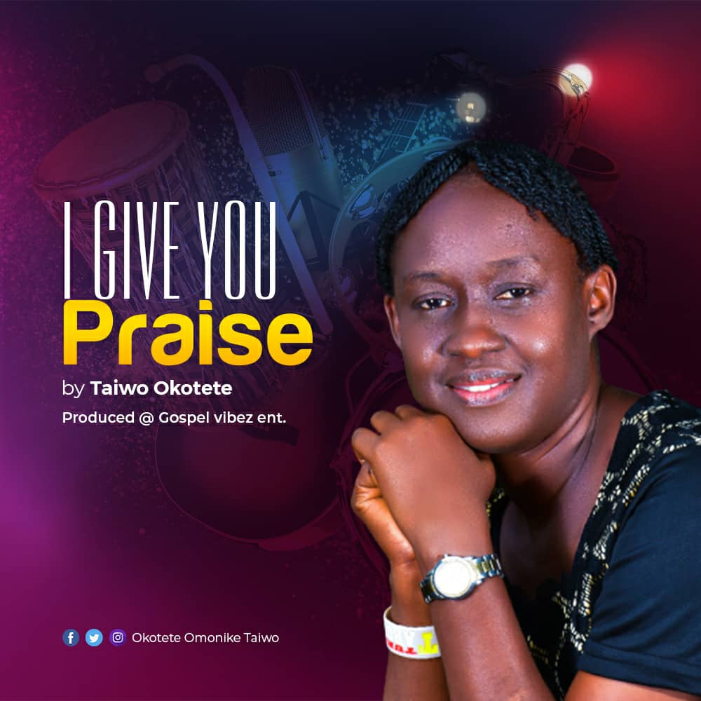 "New Music:-""I Give You Praise"" By Taiwo Okotete 1"