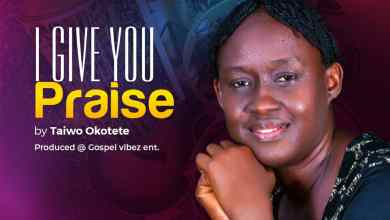 """New Music:-""""I Give You Praise"""" By Taiwo Okotete 4"""