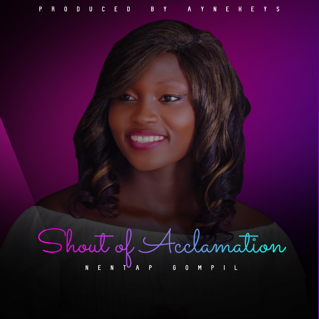 """New Music:-""""Shout Of Acclamation"""" By Nentap Gompil \Trinity Media 1"""