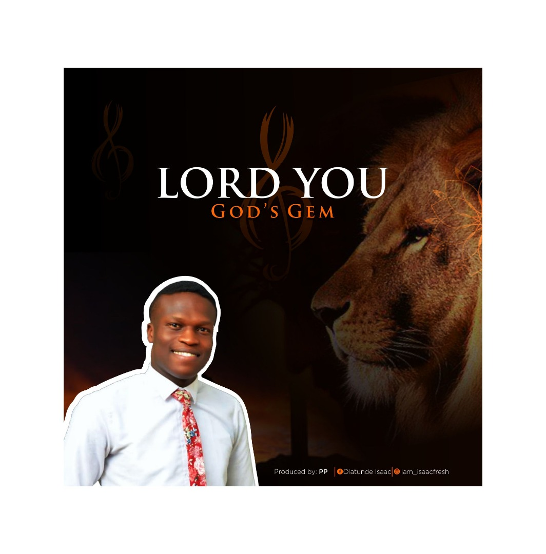 New Music:-''Lord You'' By God's Gem 1
