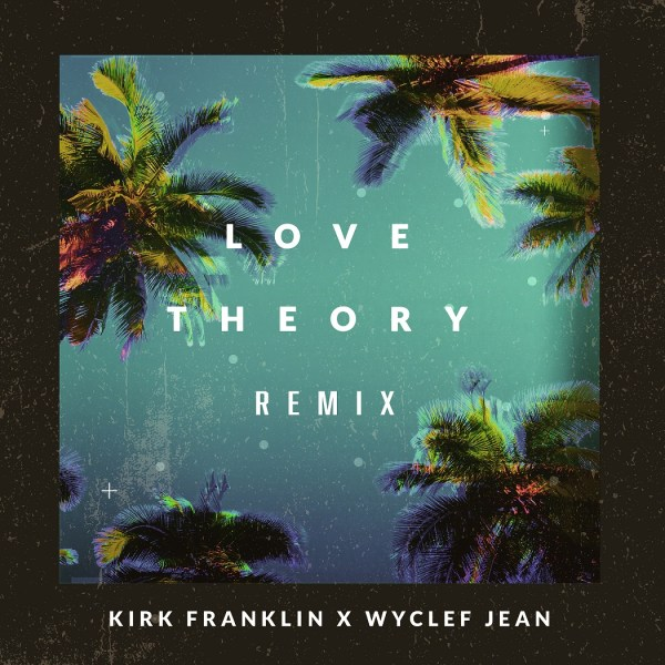 New Music:-''Love Theory Remix'' By Kirk Franklin x Wyclef Jean(Free download) 1