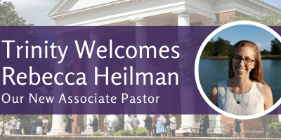 Trinity Welcomes Rebecca Heilman as our Associate Pastor