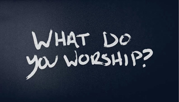 what do you worship