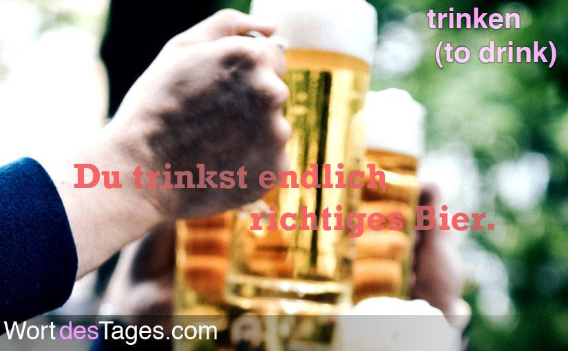 Du trinkst endlich richtiges Bier.