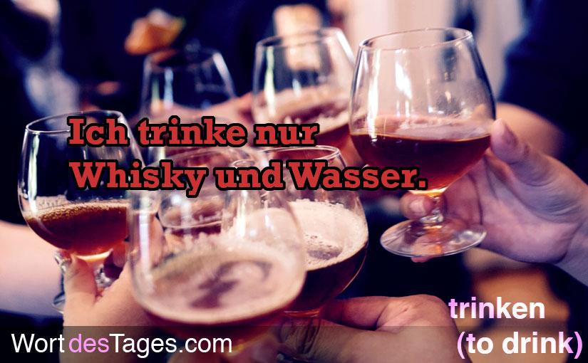 Ich trinke nur Whisky und Wasser.